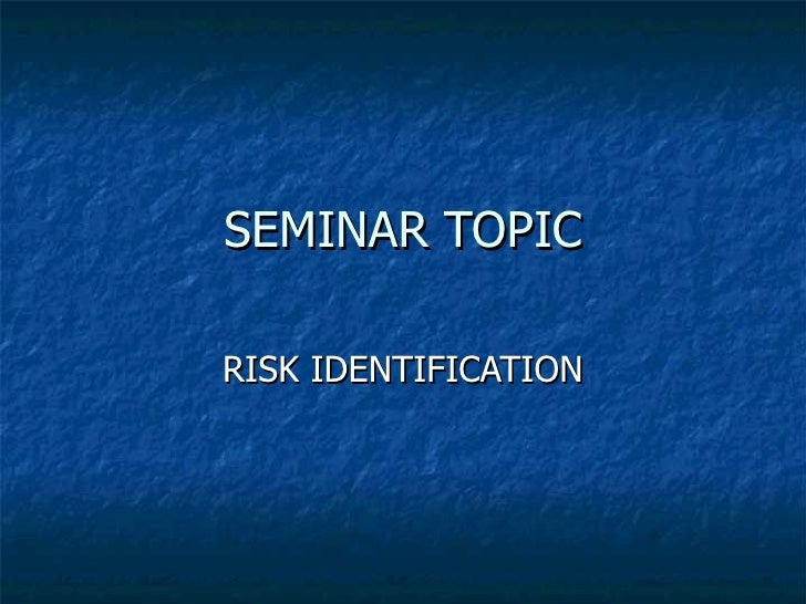 SEMINAR TOPIC RISK IDENTIFICATION