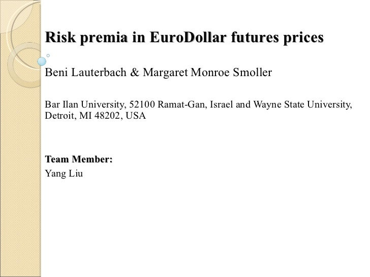 Risk premia in EuroDollar futures prices Beni Lauterbach & Margaret Monroe Smoller Bar Ilan University, 52100 Ramat-Gan, I...