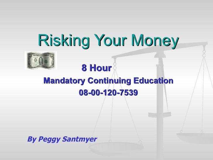 Risking Your Money 8 Hour  Mandatory Continuing Education 08-00-120-7539 By Peggy Santmyer