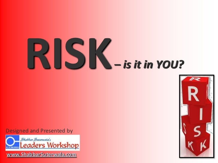 RISK – is it in YOU?<br />Designed and Presented by<br />www.ShabbarSuterwala.com<br />
