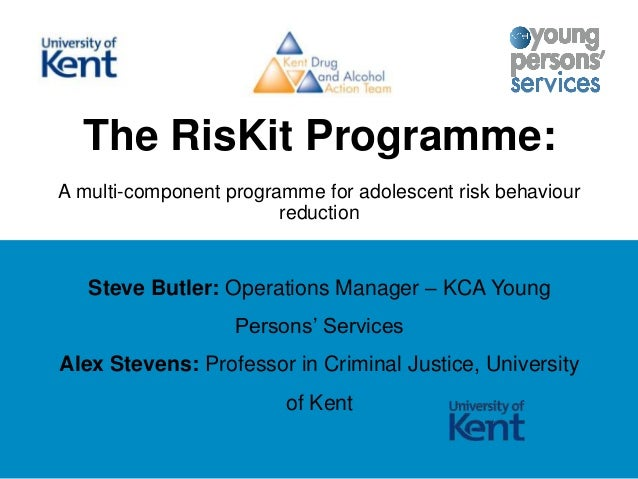 The RisKit Programme: A multi-component programme for adolescent risk behaviour reduction  Steve Butler: Operations Manage...