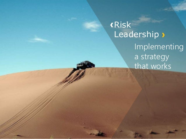 Risk Leadership Implementing a strategy that works