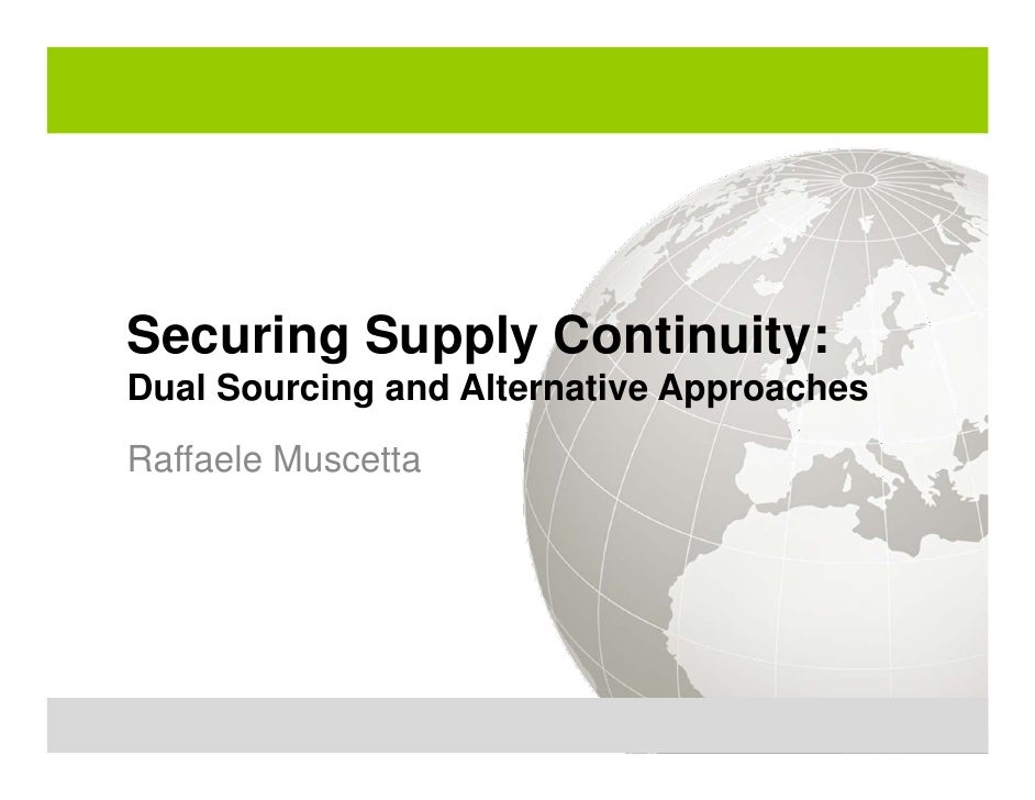 Securing Supply Continuity: Dual Sourcing and Alternative Approaches Raffaele Muscetta