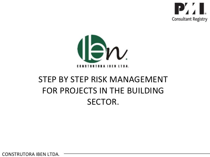 STEP BY STEP RISK MANAGEMENT              FOR PROJECTS IN THE BUILDING                         SECTOR.CONSTRUTORA IBEN LTDA.