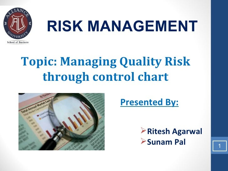 RISK MANAGEMENTTopic: Managing Quality Risk   through control chart                Presented By:                    Rites...