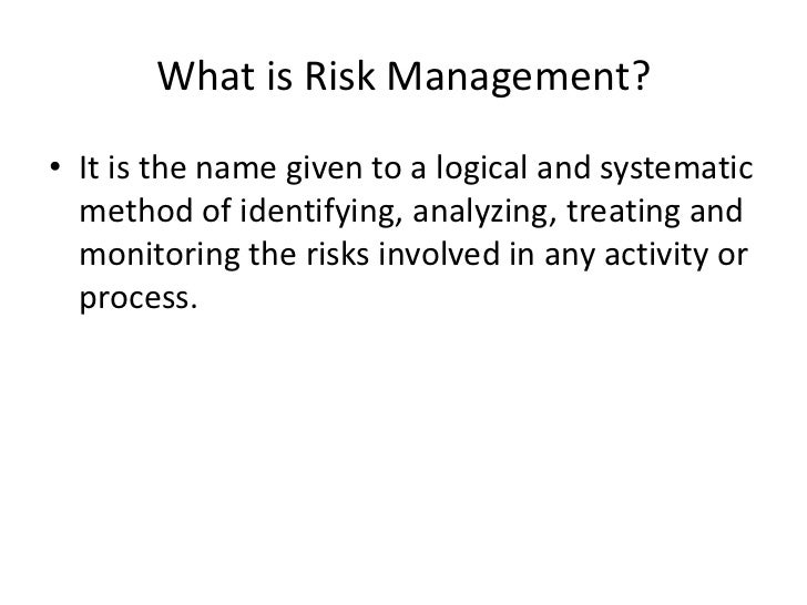 What is Risk Management?• It is the name given to a logical and systematic  method of identifying, analyzing, treating and...