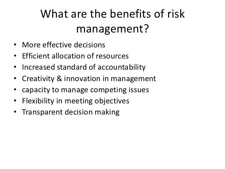 What are the benefits of risk               management?•   More effective decisions•   Efficient allocation of resources• ...