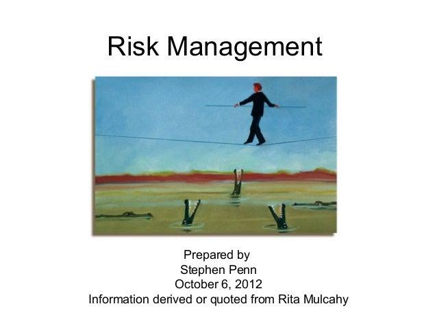 Risk Management                  Prepared by                 Stephen Penn                October 6, 2012Information derive...