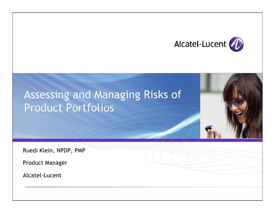 Assessing and Managing Risks of Product Portfolios   Ruedi Klein, NPDP, PMP  Product Manager  Alcatel-Lucent