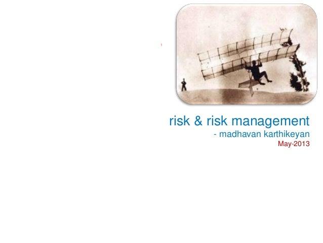 risk & risk management - madhavan karthikeyan May-2013 1