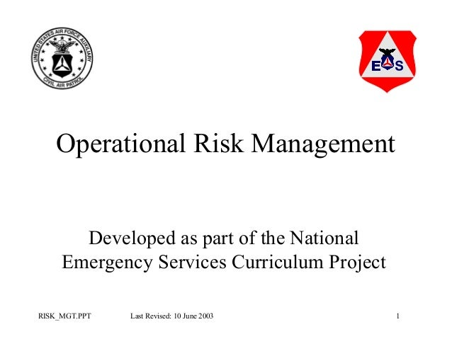 Operational Risk Management Developed as part of the National Emergency Services Curriculum Project RISK_MGT.PPT  Last Rev...