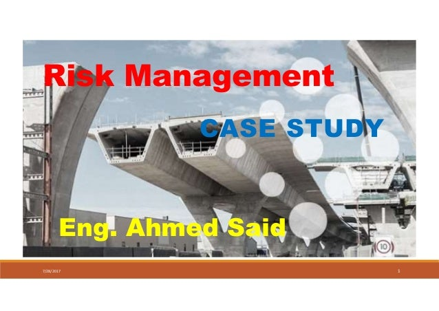 Risk Management CASE STUDY 7/28/2017 1 Eng. Ahmed Said