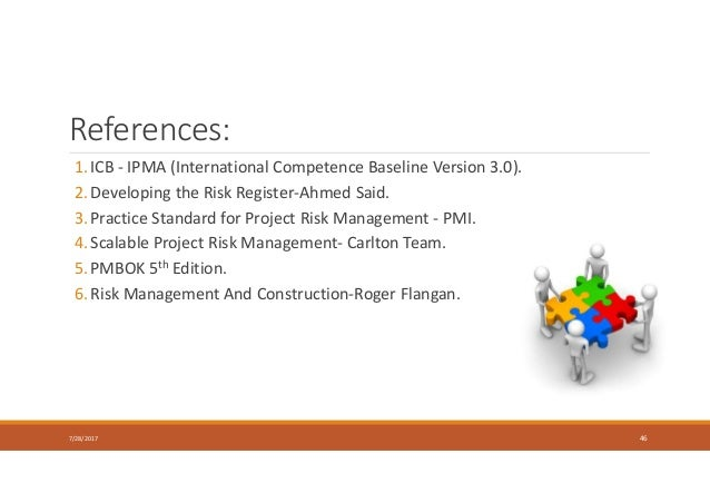 References: 1. ICB - IPMA (International Competence Baseline Version 3.0). 2. Developing the Risk Register-Ahmed Said. 3. ...
