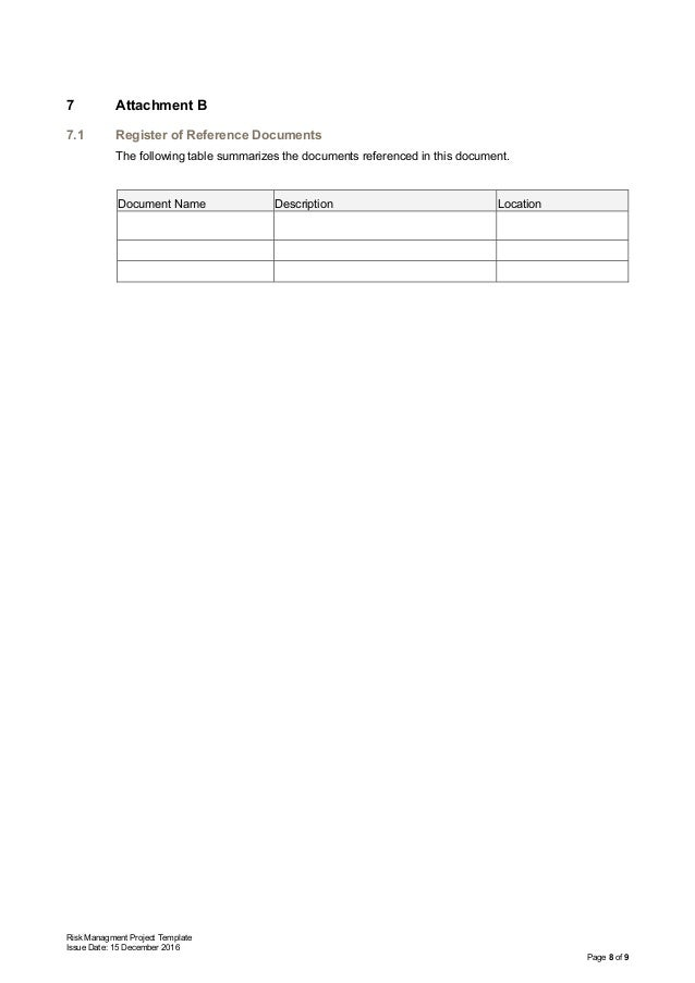 Risk Managment Project Template Issue Date: 15 December 2016 Page 8 of 9 7 Attachment B 7.1 Register of Reference Document...