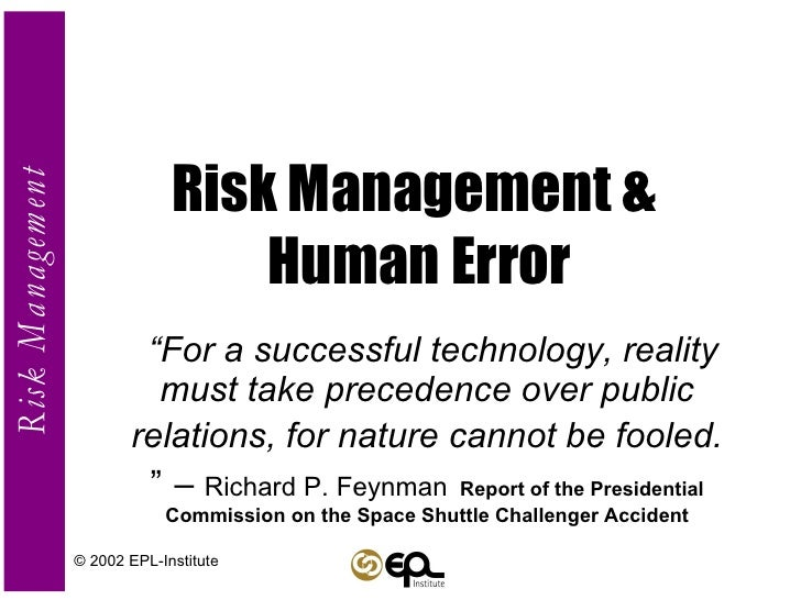 """Risk Management &  Human Error """" For a successful technology, reality must take precedence over public relations, for natu..."""