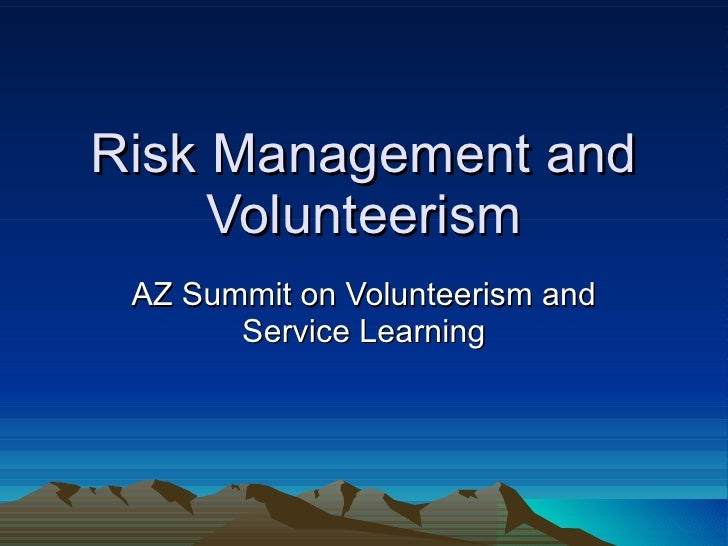 Risk Management and Volunteerism AZ Summit on Volunteerism and Service Learning