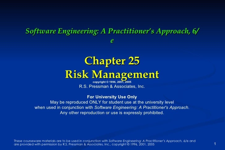 Software Engineering: A Practitioner's Approach, 6/e Chapter 25 Risk Management copyright © 1996, 2001, 2005 R.S. Pressman...