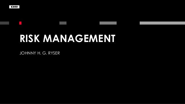 JOHNNY H. G. RYSER RISK MANAGEMENT