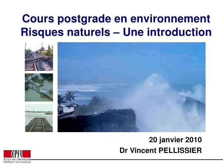 Courspostgradeenenvironnement<br />Risques naturels – Une introduction<br />20 janvier2010 <br />Dr Vincent PELLISSIER<...