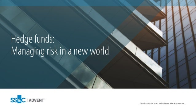 Are you managing all the risks? Hedge Funds: Copyright © 2013 Advent Software, Inc. All rights reserved.