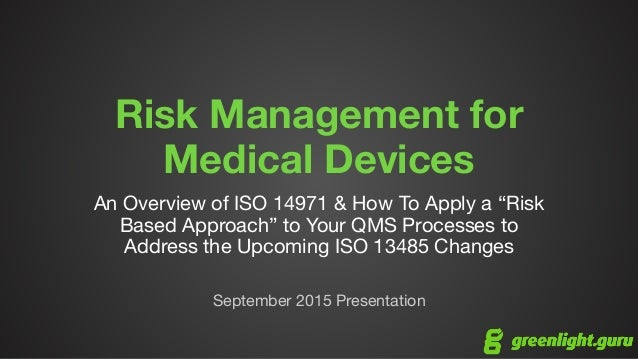 "Risk Management for Medical Devices An Overview of ISO 14971 & How To Apply a ""Risk Based Approach"" to Your QMS Processes ..."