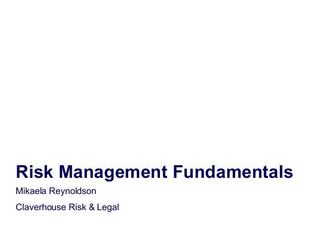 Risk Management Fundamentals Mikaela Reynoldson Claverhouse Risk & Legal