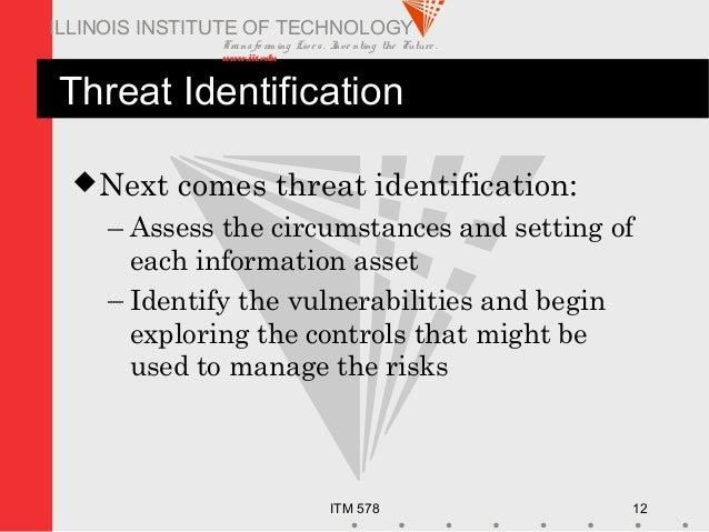 Transfo rm ing Live s. Inve nting the Future . www.iit.edu ITM 578 12 ILLINOIS INSTITUTE OF TECHNOLOGY Threat Identificati...