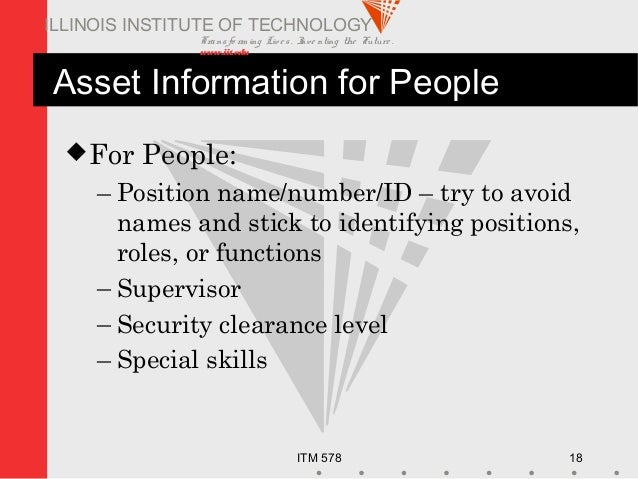 Transfo rm ing Live s. Inve nting the Future . www.iit.edu ITM 578 18 ILLINOIS INSTITUTE OF TECHNOLOGY Asset Information f...