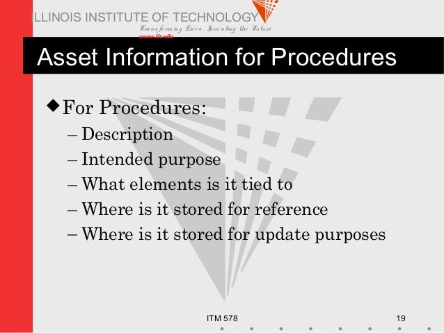 Transfo rm ing Live s. Inve nting the Future . www.iit.edu ITM 578 19 ILLINOIS INSTITUTE OF TECHNOLOGY Asset Information f...