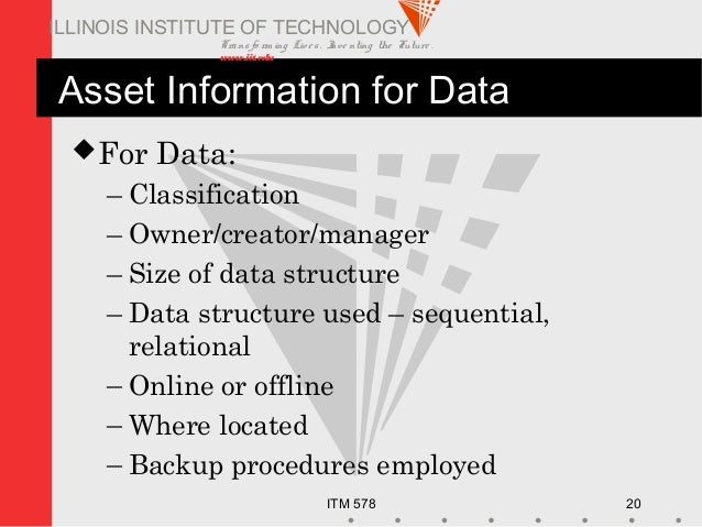 Transfo rm ing Live s. Inve nting the Future . www.iit.edu ITM 578 20 ILLINOIS INSTITUTE OF TECHNOLOGY Asset Information f...