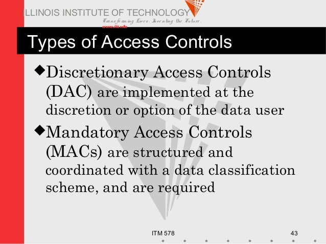 Transfo rm ing Live s. Inve nting the Future . www.iit.edu ITM 578 43 ILLINOIS INSTITUTE OF TECHNOLOGY Types of Access Con...