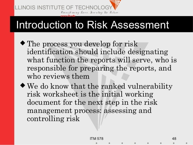 Transfo rm ing Live s. Inve nting the Future . www.iit.edu ITM 578 48 ILLINOIS INSTITUTE OF TECHNOLOGY Introduction to Ris...