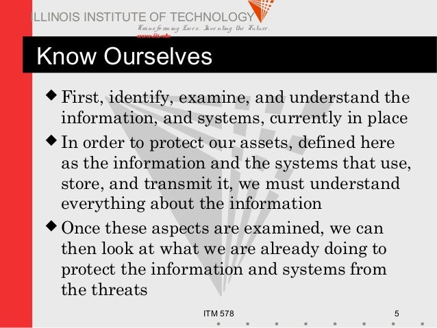 Transfo rm ing Live s. Inve nting the Future . www.iit.edu ITM 578 5 ILLINOIS INSTITUTE OF TECHNOLOGY Know Ourselves  Fir...
