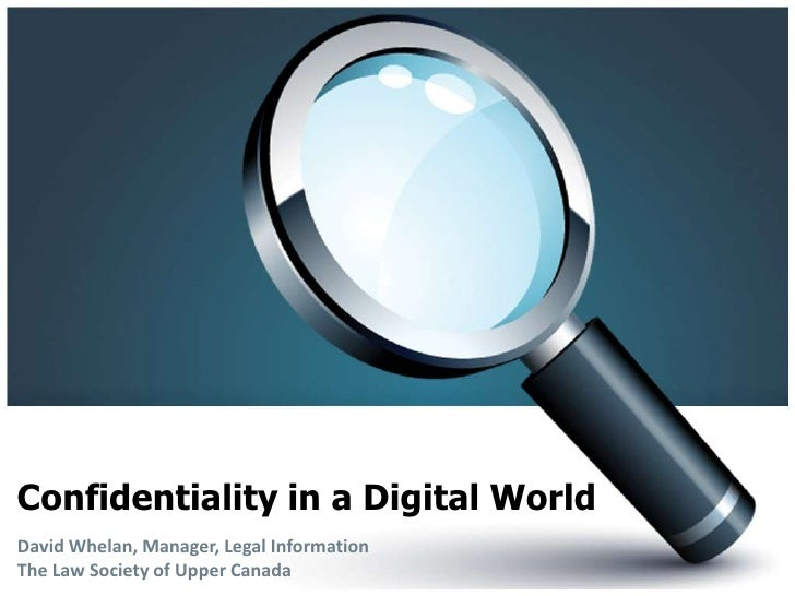 Confidentiality in a Digital World<br />David Whelan, Manager, Legal InformationThe Law Society of Upper Canada<br />
