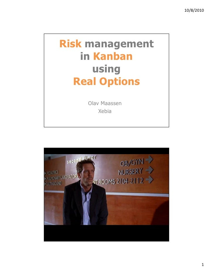 10/8/2010     Risk management     in Kanban        using    Real Options      Olav Maassen          Xebia       Clip of Ho...