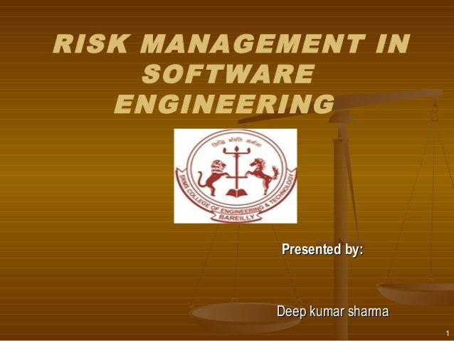 RISK MANAGEMENT IN SOFTWARE ENGINEERING Presented by:Presented by: Deep kumar sharmaDeep kumar sharma 1