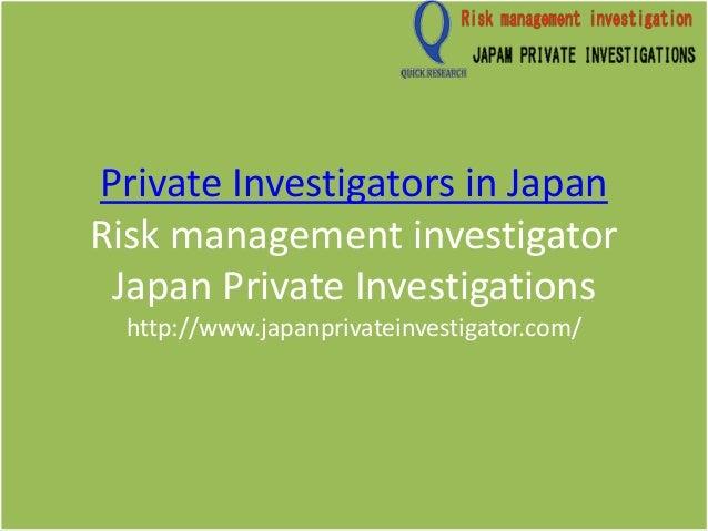Private Investigators in Japan Risk management investigator Japan Private Investigations http://www.japanprivateinvestigat...