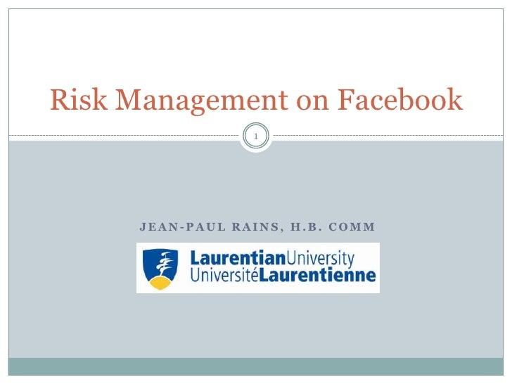 Jean-Paul Rains, H.B. Comm<br />1<br />Risk Management on Facebook<br />