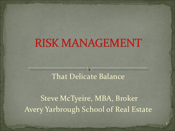 That Delicate Balance Steve McTyeire, MBA, Broker Avery Yarbrough School of Real Estate