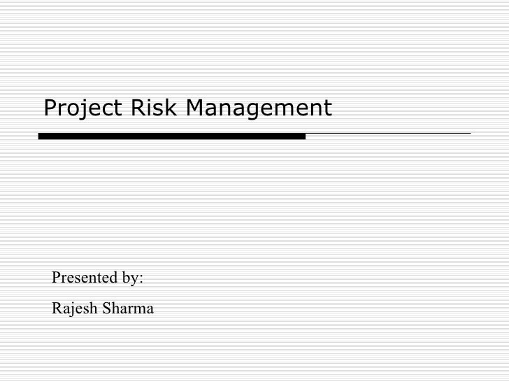 Project Risk Management Presented by: Rajesh Sharma