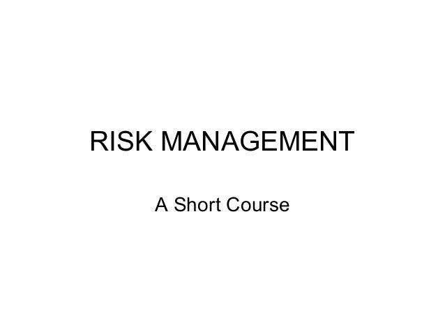 RISK MANAGEMENT A Short Course