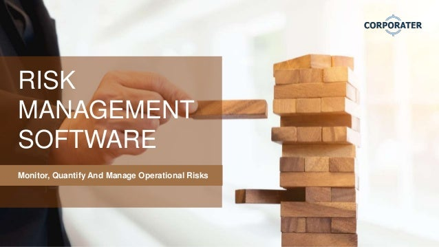 RISK MANAGEMENT SOFTWARE Monitor, Quantify And Manage Operational Risks