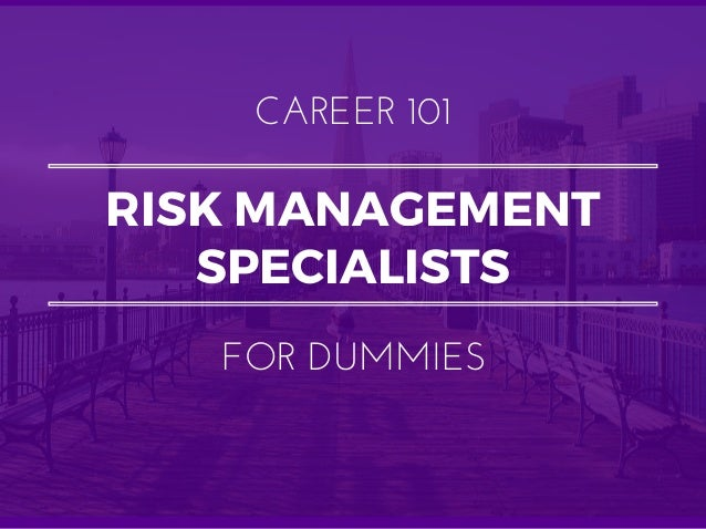 RISK MANAGEMENT SPECIALISTS CAREER 101 FOR DUMMIES