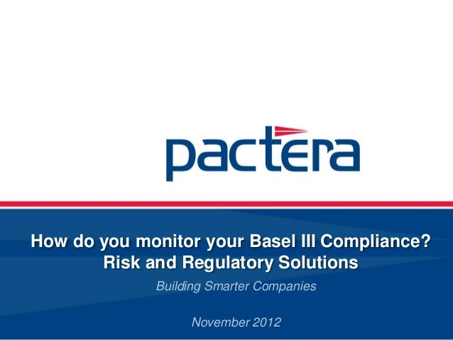 How do you monitor your Basel III Compliance?       Risk and Regulatory Solutions              Building Smarter Companies ...