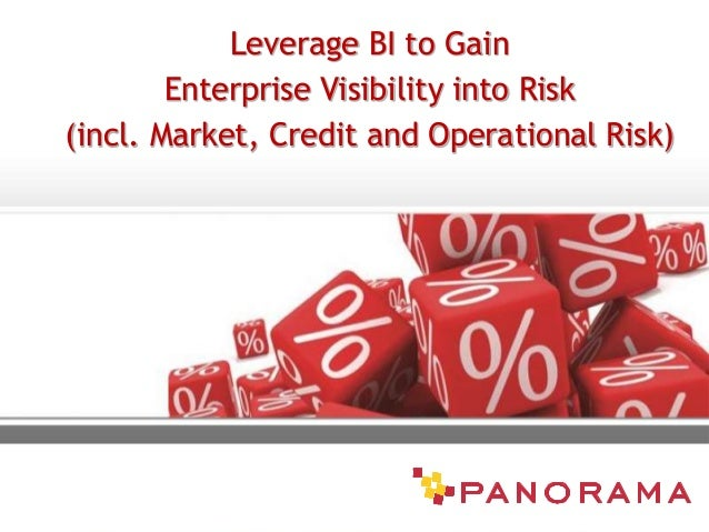 Leverage BI to Gain Enterprise Visibility into Risk (incl. Market, Credit and Operational Risk)