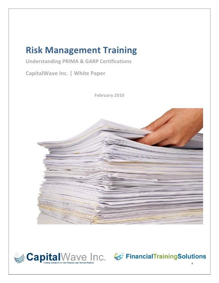 RiskManagementTraining UnderstandingPRIMA&GARPCertifications  CapitalWaveInc.|WhitePaper             ...