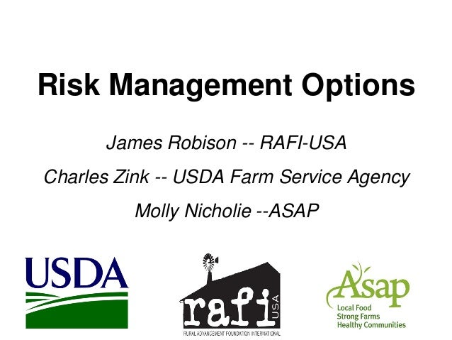 Risk Management Options James Robison -- RAFI-USA Charles Zink -- USDA Farm Service Agency Molly Nicholie --ASAP
