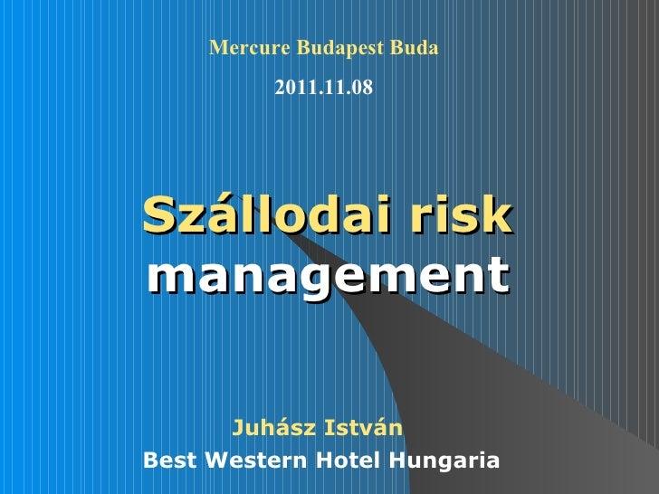 Mercure Budapest Buda         2011.11.08Szállodai riskmanagement      Juhász IstvánBest Western Hotel Hungaria