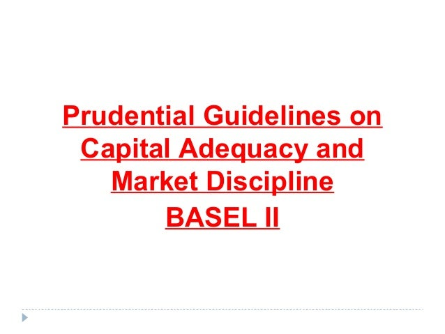 Prudential Guidelines on Capital Adequacy and Market Discipline BASEL II