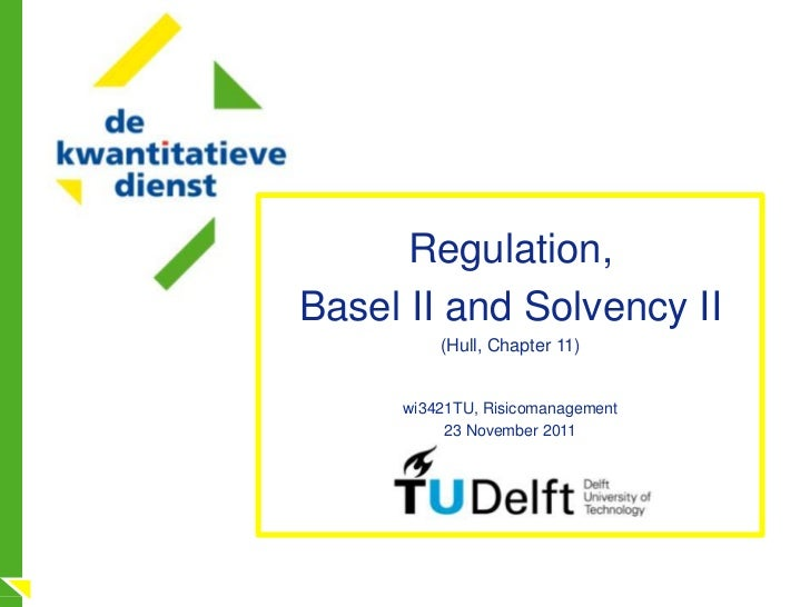 Regulation,Basel II and Solvency II         (Hull, Chapter 11)     wi3421TU, Risicomanagement          23 November 2011